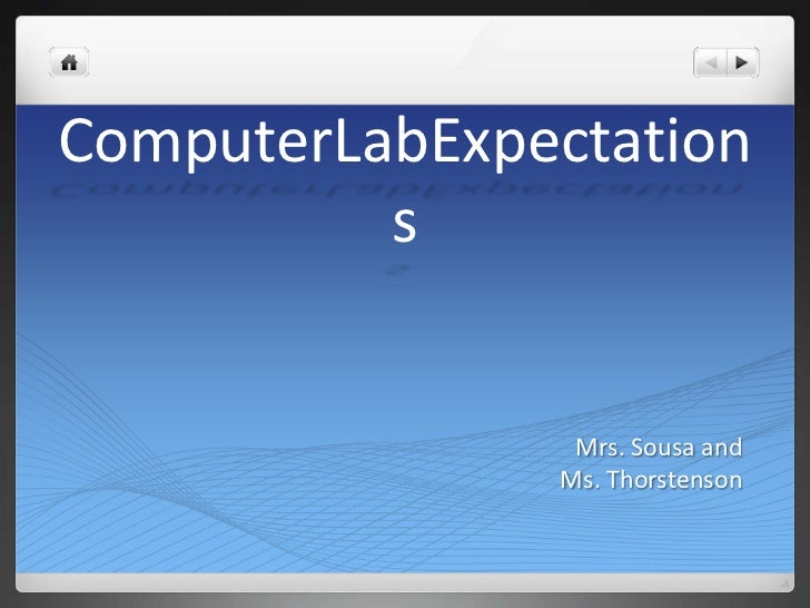 ComputerLabExpectations<br />Mrs. Sousa and <br />Ms. Thorstenson<br />