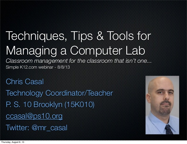 Techniques, Tips & Tools for Managing a Computer Lab Classroom management for the classroom that isn't one... Simple K12.c...