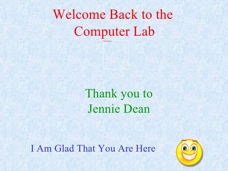 Thank you to Jennie Dean I Am Glad That You Are Here Welcome Back to the  Computer Lab