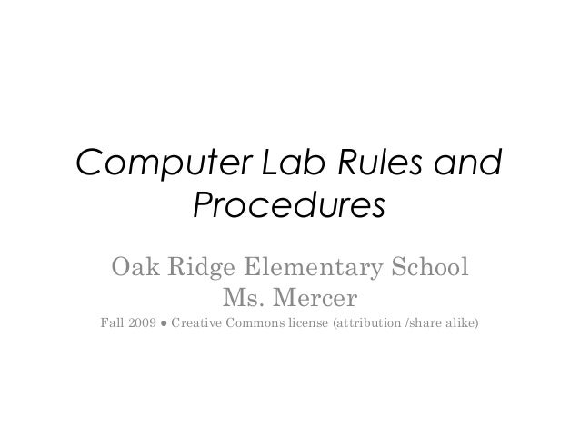 Computer Lab Rules and Procedures Oak Ridge Elementary School Ms. Mercer Fall 2009 ● Creative Commons license (attribution...