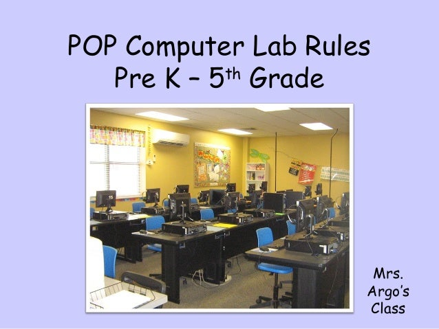 POP Computer Lab Rules Pre K – 5th Grade Mrs. Argo's Class