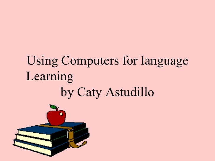 Using Computers for language Learning  by Caty Astudillo