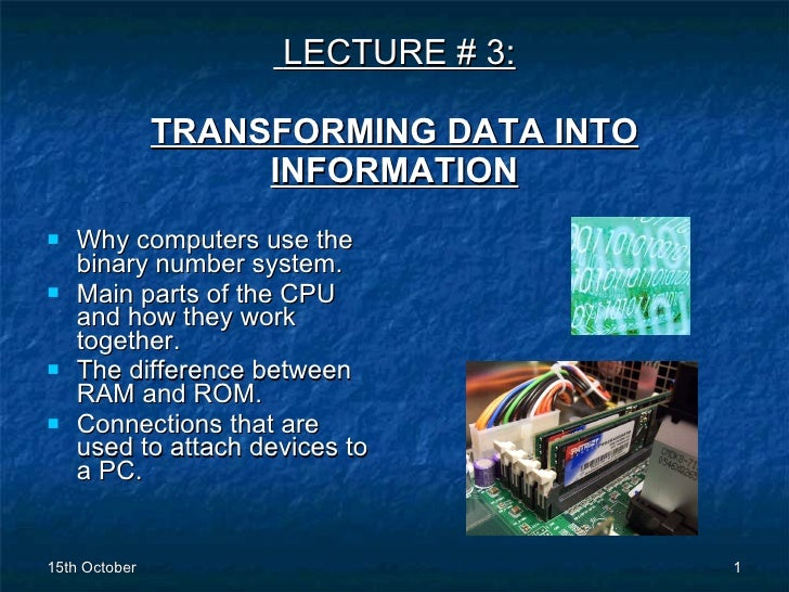 LECTURE # 3: TRANSFORMING DATA INTO INFORMATION <ul><li>Why computers use the binary number system.  </li></ul><ul><li>M...