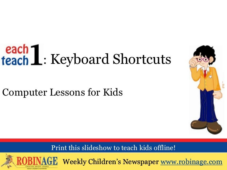 EOTO : Keyboard ShortcutsComputer Lessons for Kids          Print this slideshow to teach kids offline!             Weekly...