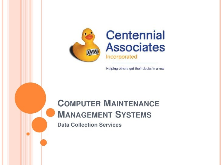Computer Maintenance Management Systems<br />Data Collection Services<br />