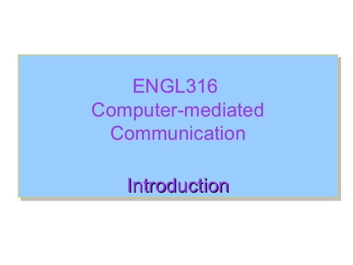 a introduction of computer mediated communication The impact of computer-mediated communication (cmc) 3:53 introduction to computer mediated communication course readings - duration: 5:14.