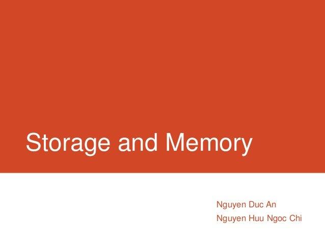 Storage and Memory               Nguyen Duc An               Nguyen Huu Ngoc Chi
