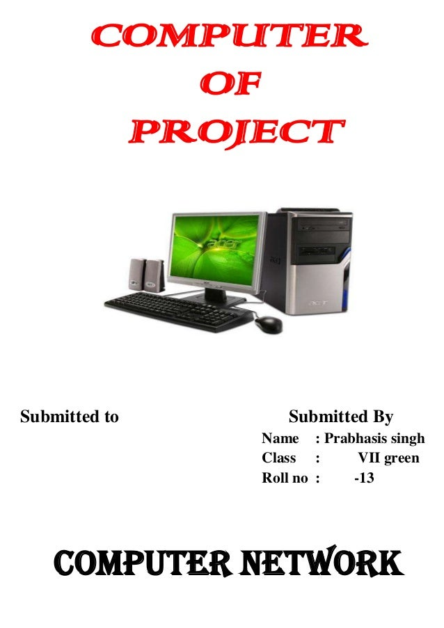 COMPUTER OF PROJECT  Submitted to  Submitted By Name : Prabhasis singh Class : VII green Roll no : -13  Computer Network