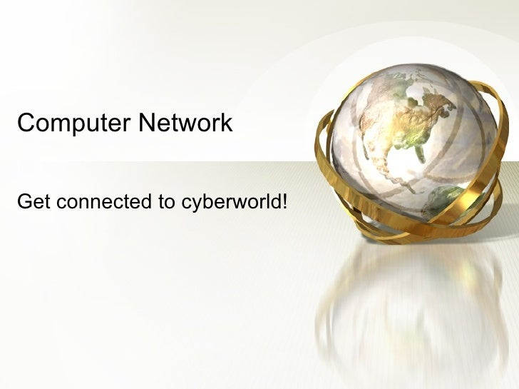 Computer Network Get connected to cyberworld!