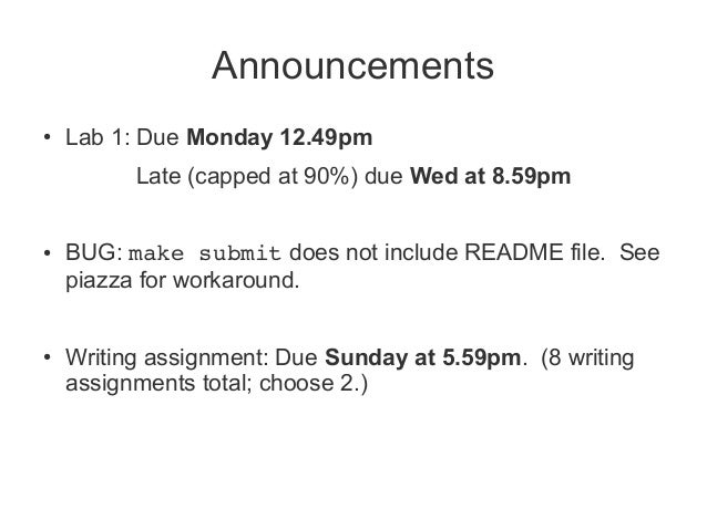 Announcements  ● Lab 1: Due Monday 12.49pm  Late (capped at 90%) due Wed at 8.59pm  ● BUG: make submit does not include RE...