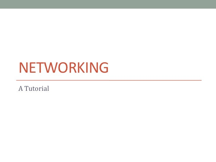 Networking<br />A Tutorial<br />