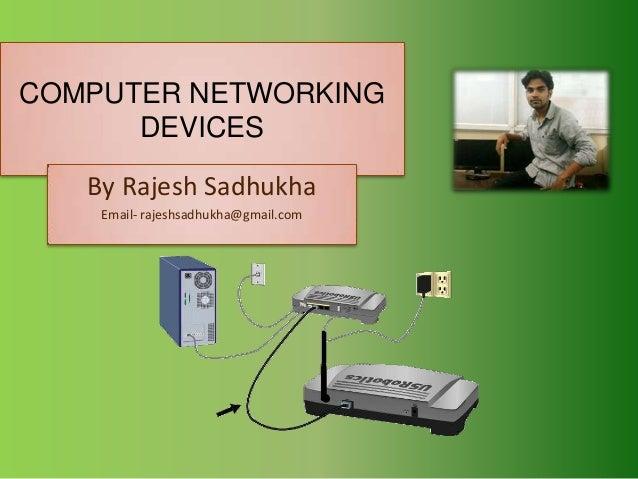 COMPUTER NETWORKING      DEVICES   By Rajesh Sadhukha    Email- rajeshsadhukha@gmail.com