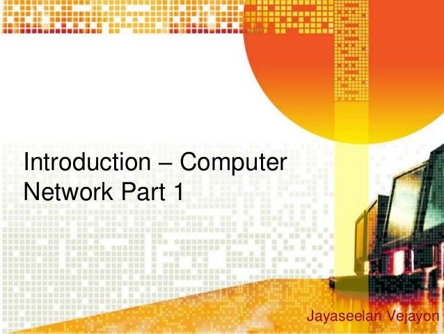 Introduction – ComputerNetwork Part 1                          Jayaseelan Vejayon