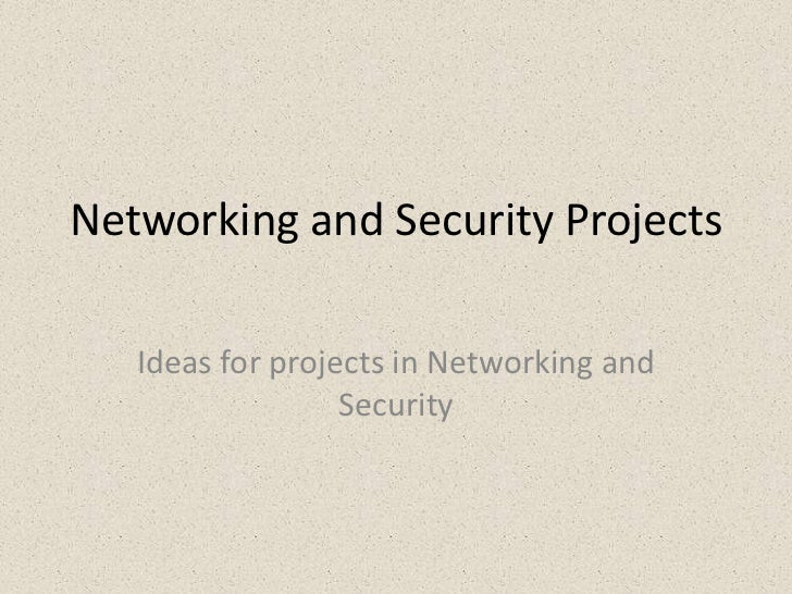 Networking and Security Projects   Ideas for projects in Networking and                  Security
