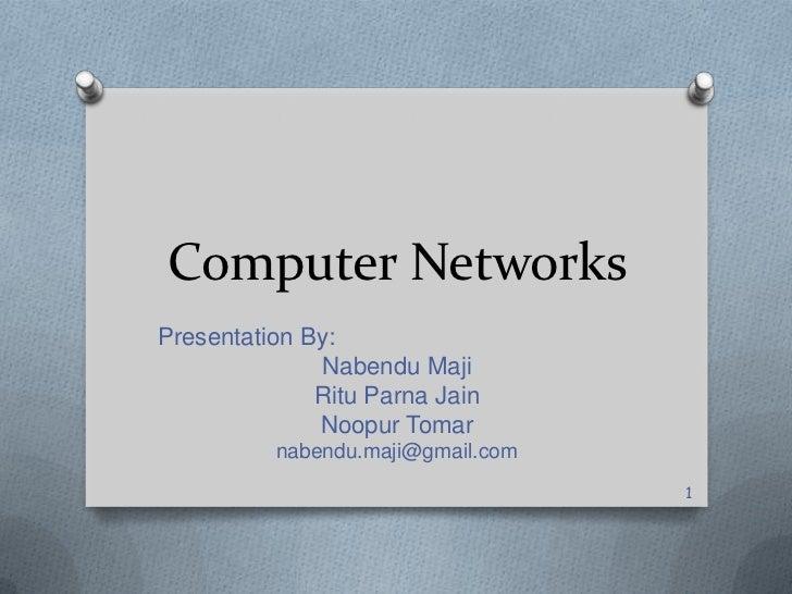 Computer NetworksPresentation By:               Nabendu Maji              Ritu Parna Jain              Noopur Tomar       ...