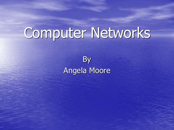 Computer Networks          By     Angela Moore