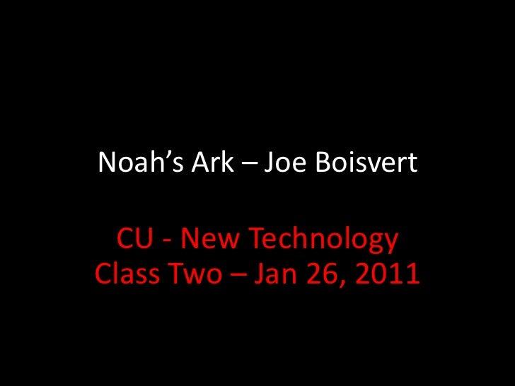 Noah's Ark – Joe Boisvert<br />CU - New Technology Class Two – Jan 26, 2011<br />
