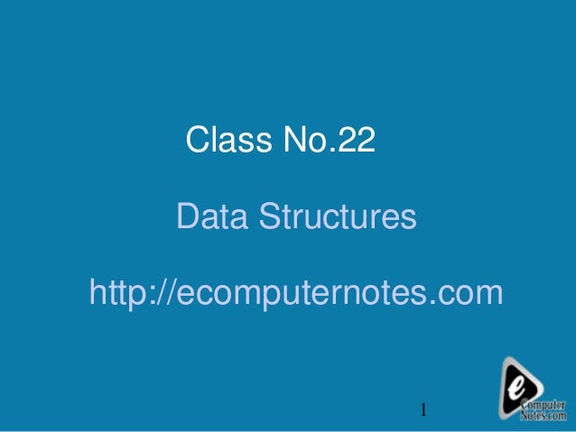 Class No.22     Data Structureshttp://ecomputernotes.com                       1