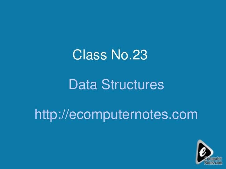 Class No.23  Data Structures http://ecomputernotes.com