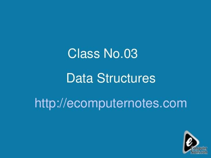 Class No.03  Data Structures http://ecomputernotes.com