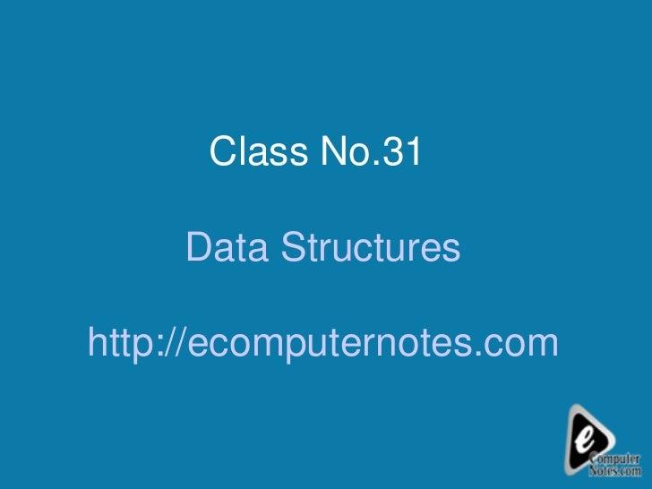 Class No.31  Data Structures http://ecomputernotes.com