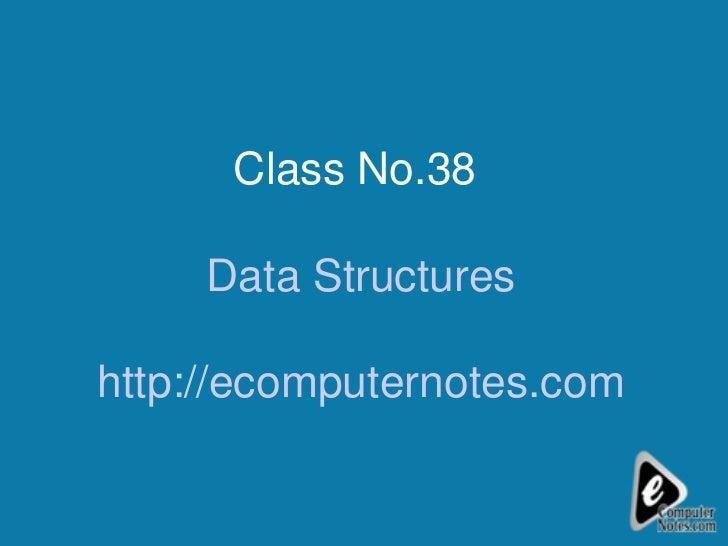 Class No.38  Data Structures http://ecomputernotes.com