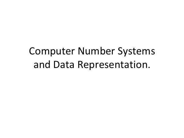 Computer Number Systems and Data Representation.