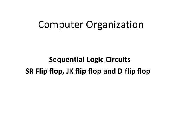 Computer Organization Sequential Logic Circuits SR Flip flop, JK flip flop and D flip flop