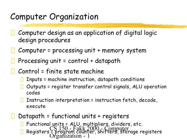 Computer Organization Computer design as an application of digital logic design procedures Computer = processing unit + me...