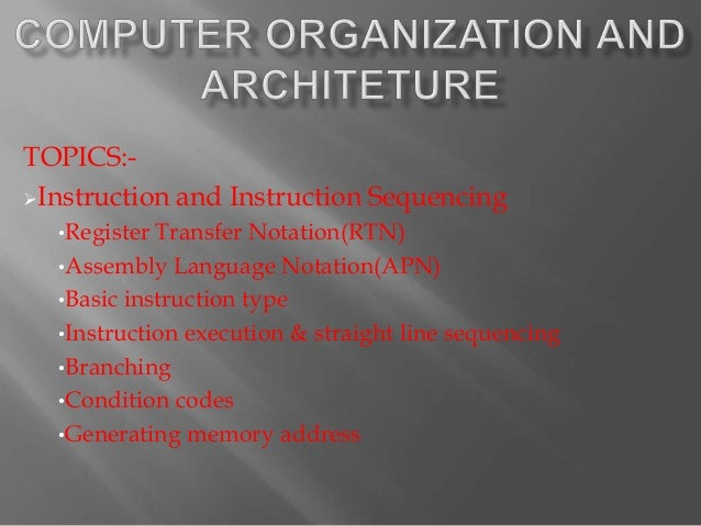 TOPICS:-Instruction and Instruction Sequencing  •Register Transfer Notation(RTN)  •Assembly Language Notation(APN)  •Basi...