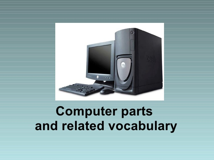Computer parts  and related vocabulary