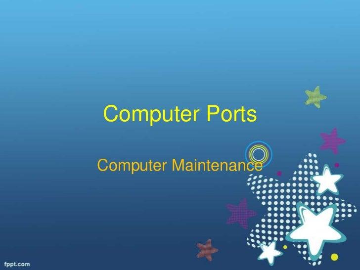 Computer PortsComputer Maintenance