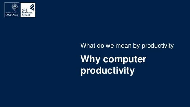 Why computer productivity What do we mean by productivity