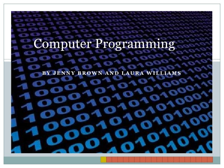 By Jenny Brown and Laura Williams<br />Computer Programming<br />