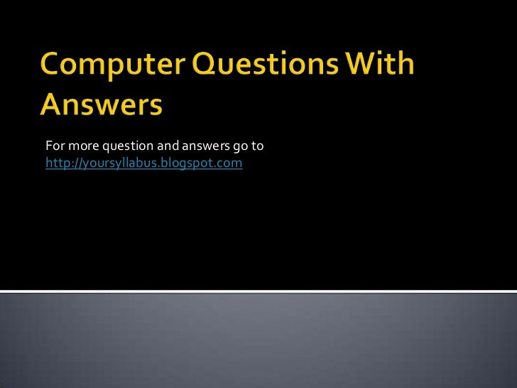 For more question and answers go tohttp://yoursyllabus.blogspot.com