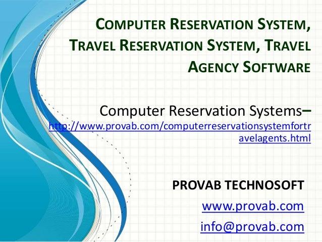 COMPUTER RESERVATION SYSTEM, TRAVEL RESERVATION SYSTEM, TRAVEL AGENCY SOFTWARE PROVAB TECHNOSOFT www.provab.com info@prova...