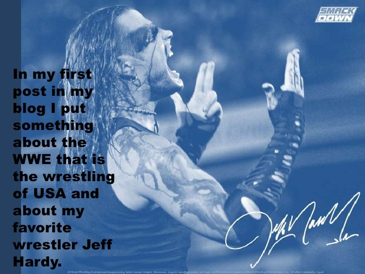 In my first post in my blog I put something about the WWE that is the wrestling of USA and about my favorite wrestler Jeff...