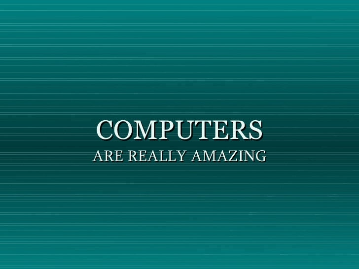 COMPUTERS ARE REALLY AMAZING