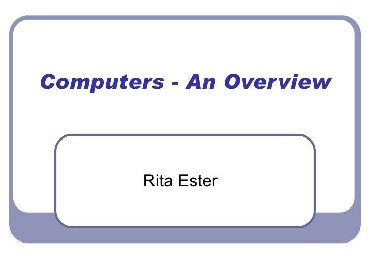 Computers - An Overview Rita Ester