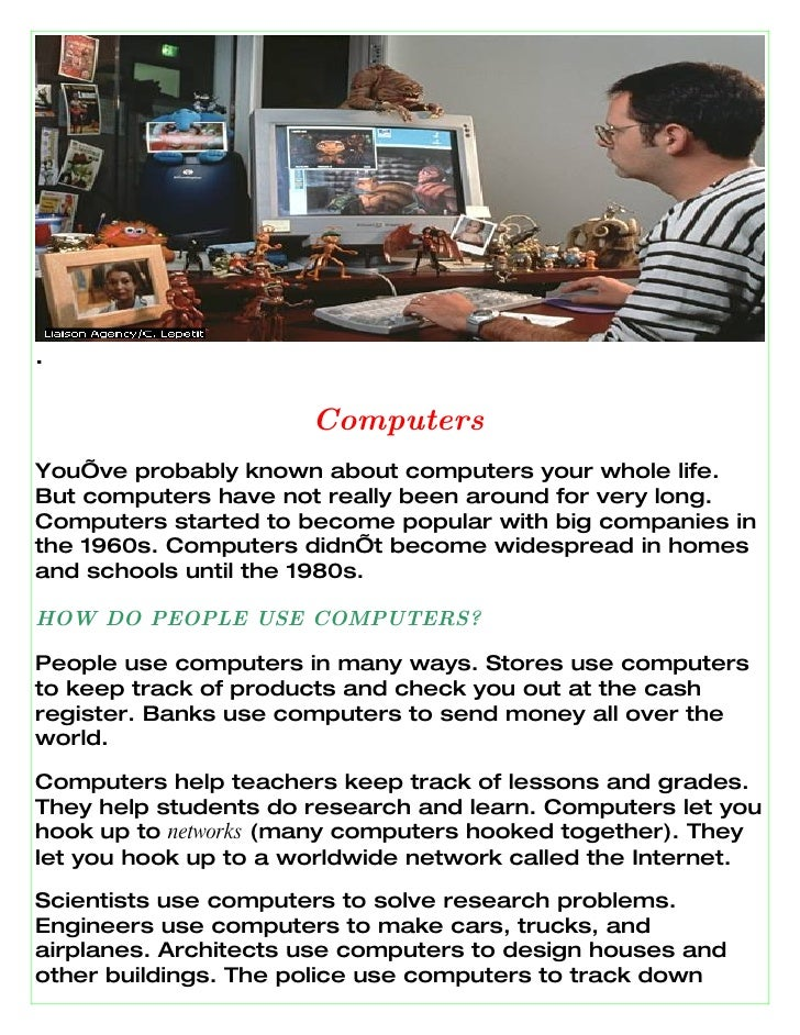 .                        Computers You've probably known about computers your whole life. But computers have not really be...