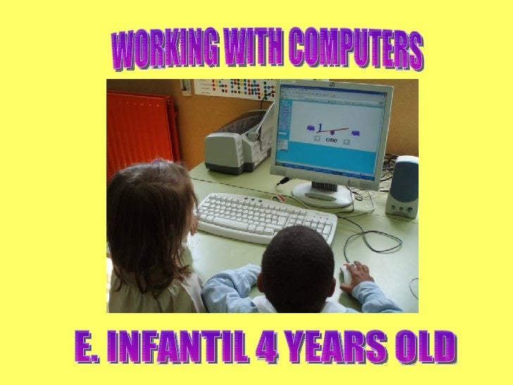 WORKING WITH COMPUTERS E. INFANTIL 4 YEARS OLD