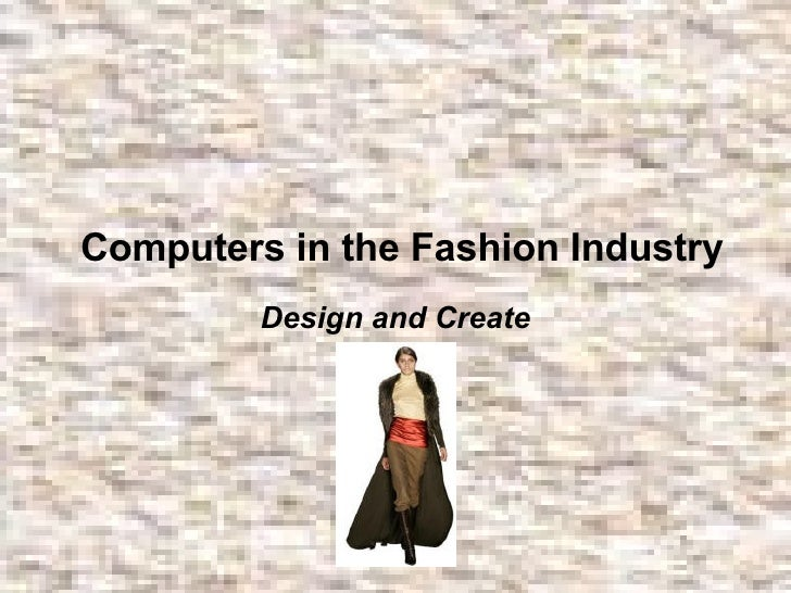Computers in the Fashion Industry Design and Create