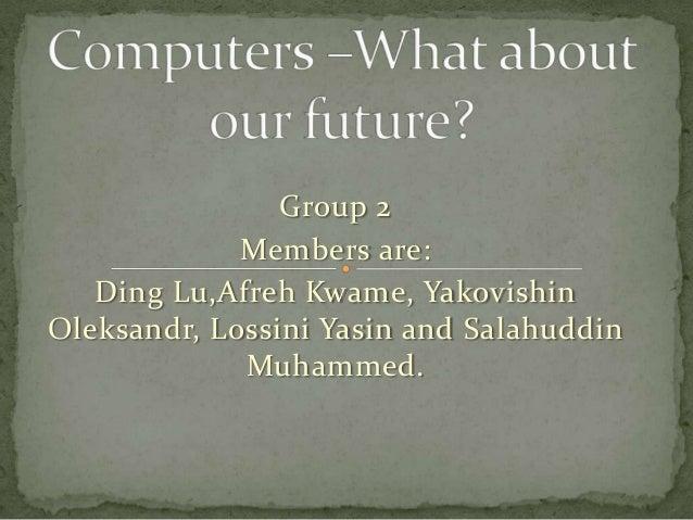 Group 2             Members are:   Ding Lu,Afreh Kwame, YakovishinOleksandr, Lossini Yasin and Salahuddin             Muha...