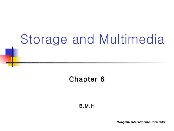 Chapter 6 B.M.H Storage and Multimedia