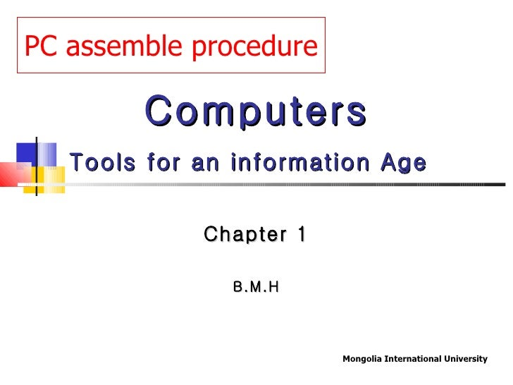 Computers Tools for an information Age   Chapter 1 B.M.H PC assemble procedure