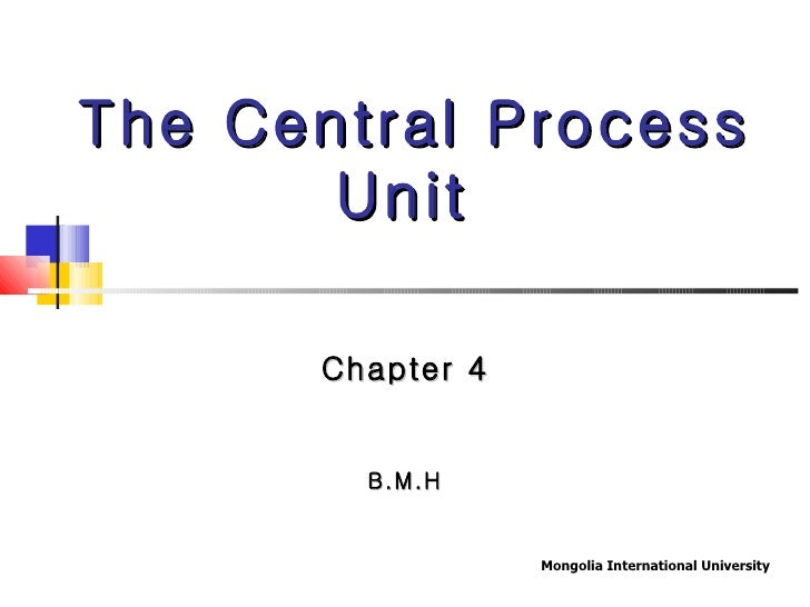 The Central Process Unit  Chapter 4 B.M.H