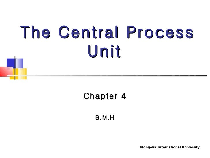 Chapter 4 B.M.H The Central Process Unit