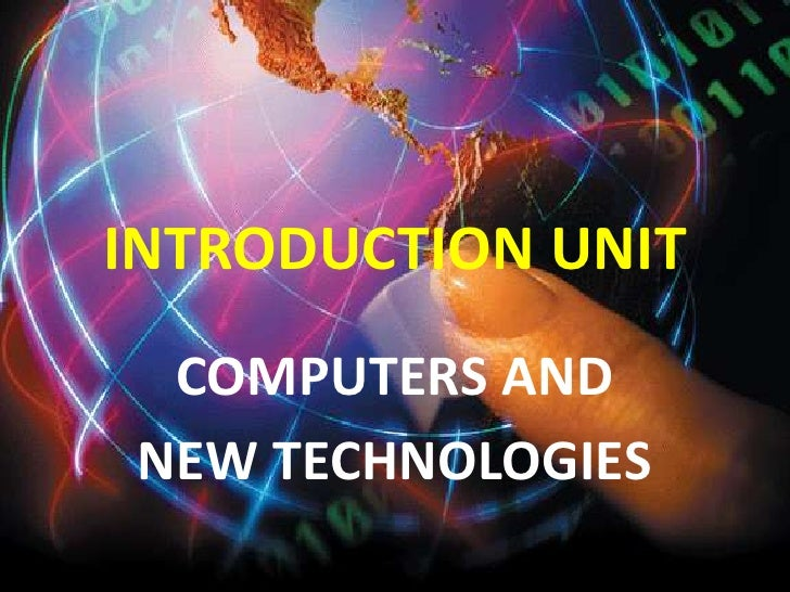 INTRODUCTION UNIT<br />COMPUTERS AND <br />NEW TECHNOLOGIES<br />