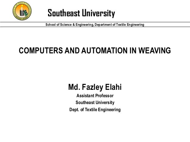Southeast University School of Science & Engineering, Department of Textile Engineering  COMPUTERS AND AUTOMATION IN WEAVI...
