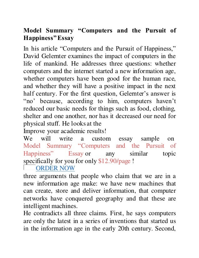 "model summary computers and the pursuit of happiness essay 2012-9-27  by ashley jones david gelernter is a professor of computer science at yale university he used his intellect to write a very effective essay on computers and the pursuit of happiness to explain to us that we are not living in an ""information age."